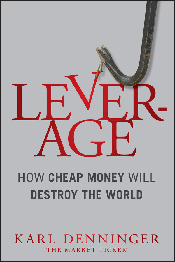 Karl Denninger Leverage. How Cheap Money Will Destroy the World finance and investments
