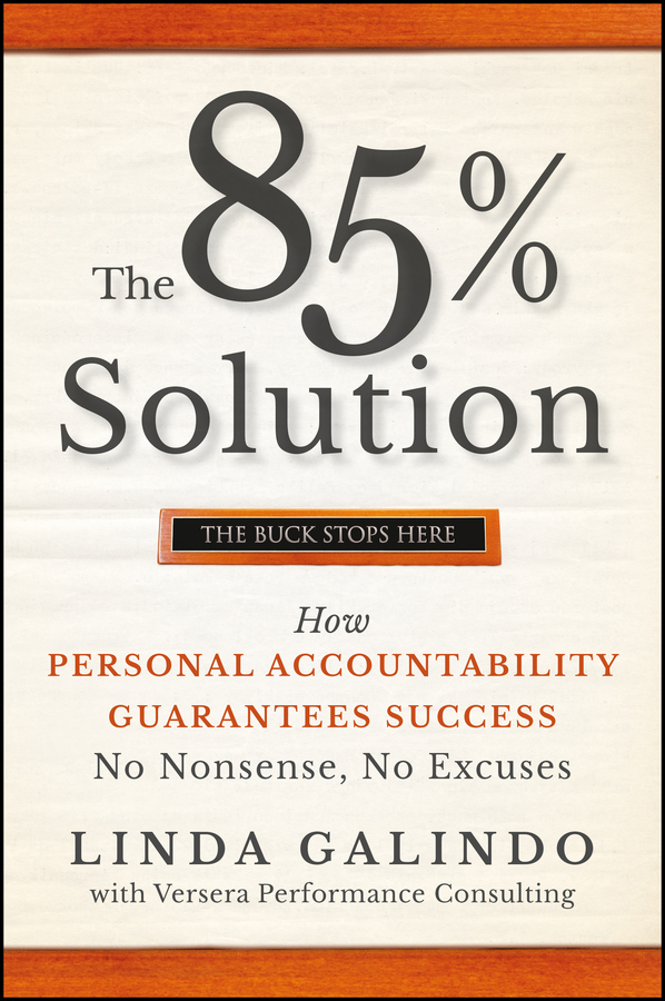 Linda Galindo The 85% Solution. How Personal Accountability Guarantees Success -- No Nonsense, No Excuses mukund karanjikar conquering innovation fatigue overcoming the barriers to personal and corporate success
