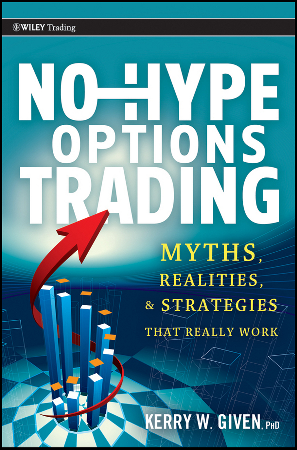 Kerry Given W. No-Hype Options Trading. Myths, Realities, and Strategies That Really Work david nassar s ordinary people extraordinary profits how to make a living as an independent stock options and futures trader
