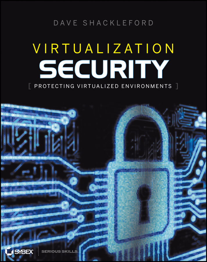 Dave Shackleford Virtualization Security. Protecting Virtualized Environments scripting vmware power tools automating virtual infrastructure administration