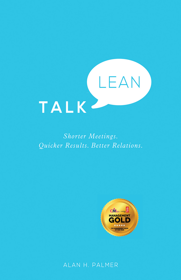 Alan Palmer Talk Lean. Shorter Meetings. Quicker Results. Better Relations. mark rhodes how to talk to absolutely anyone confident communication for work life and relationships
