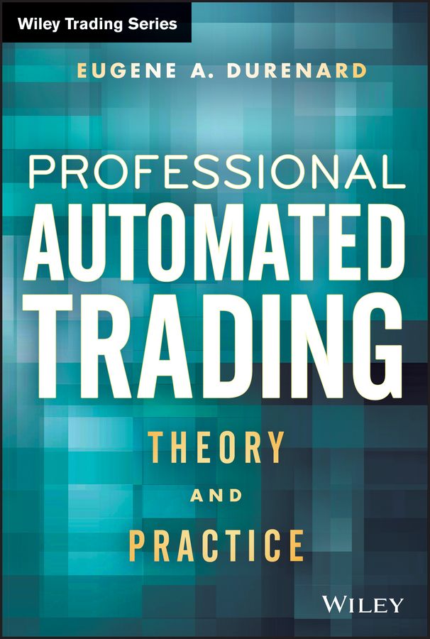 Eugene Durenard A. Professional Automated Trading. Theory and Practice alpesh patel the online trading cookbook