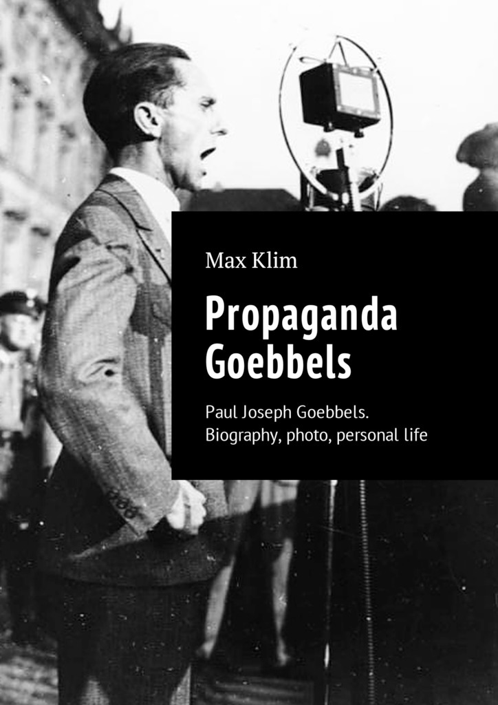 Max Klim Propaganda Goebbels. Paul Joseph Goebbels. Biography, photo, personal life цены онлайн
