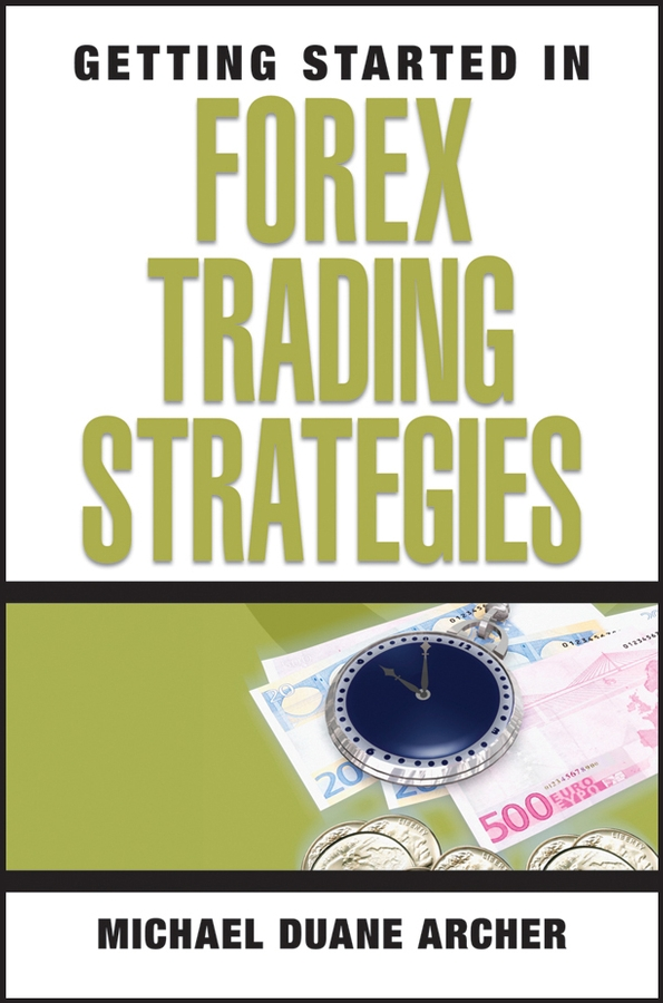 Michael Archer D. Getting Started in Forex Trading Strategies ed ponsi forex patterns and probabilities trading strategies for trending and range bound markets