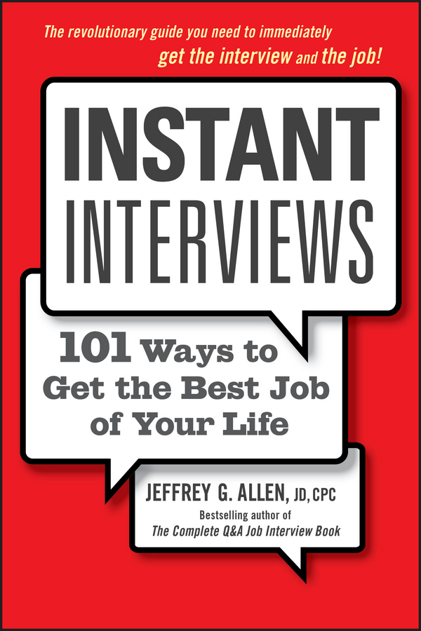 Jeffrey Allen G. Instant Interviews. 101 Ways to Get the Best Job of Your Life ford myers r get the job you want even when no one s hiring take charge of your career find a job you love and earn what you deserve