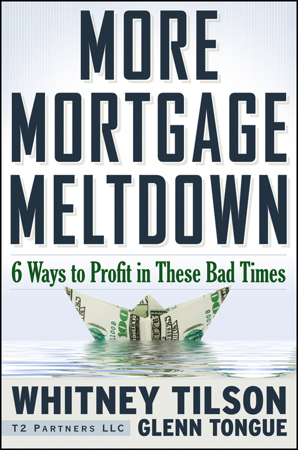 Whitney Tilson More Mortgage Meltdown. 6 Ways to Profit in These Bad Times jd mcpherson jd mcpherson let the good times roll