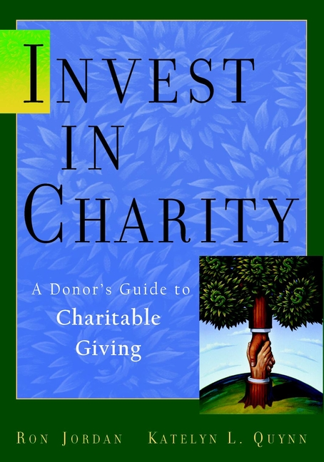 Ron Jordan Invest in Charity. A Donor's Guide to Charitable Giving christoph lueneburger a culture of purpose how to choose the right people and make the right people choose you