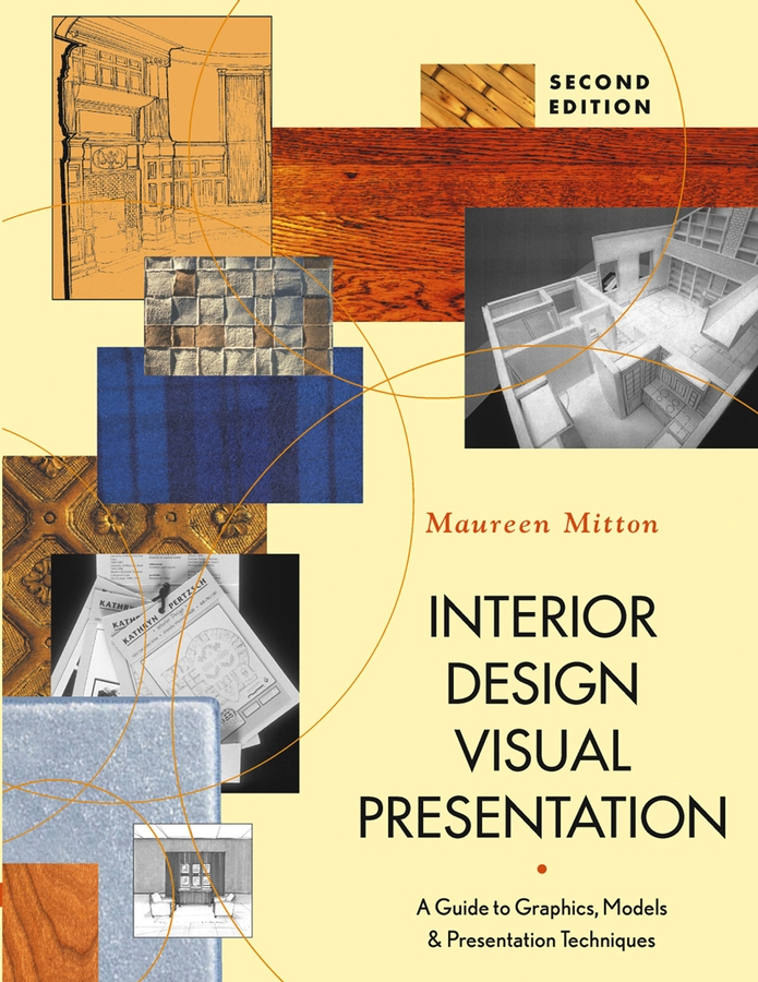 Interior Design Visual Presentation. A Guide to Graphics, Models, and Presentation Techniques