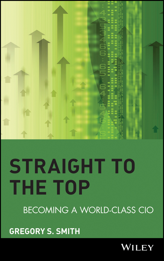 Gregory Smith S. Straight to the Top. Becoming a World-Class CIO цена