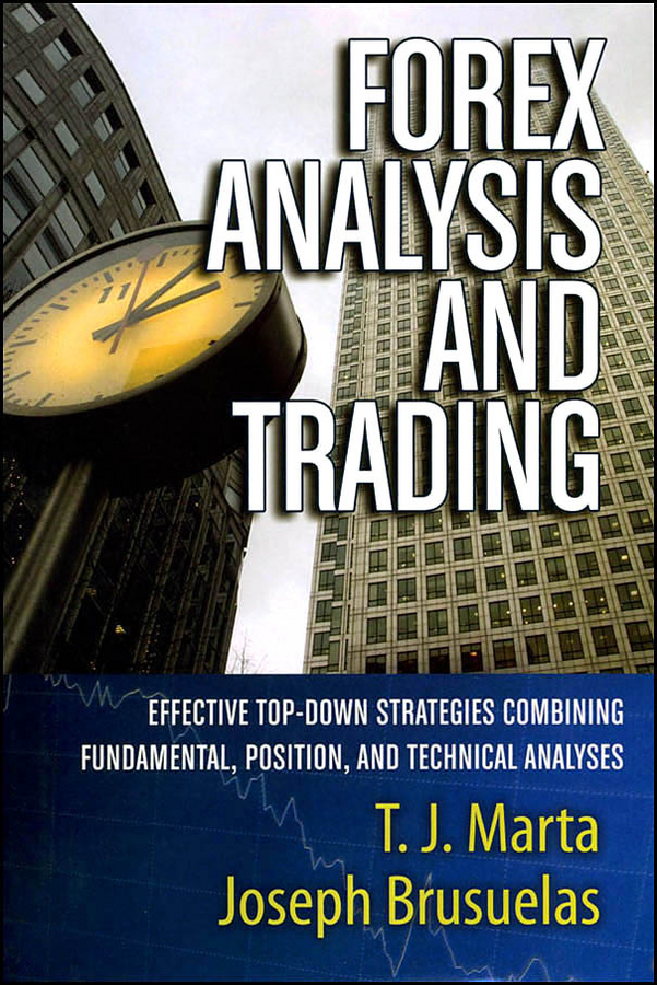 Joseph Brusuelas Forex Analysis and Trading. Effective Top-Down Strategies Combining Fundamental, Position, and Technical Analyses ed ponsi forex patterns and probabilities trading strategies for trending and range bound markets