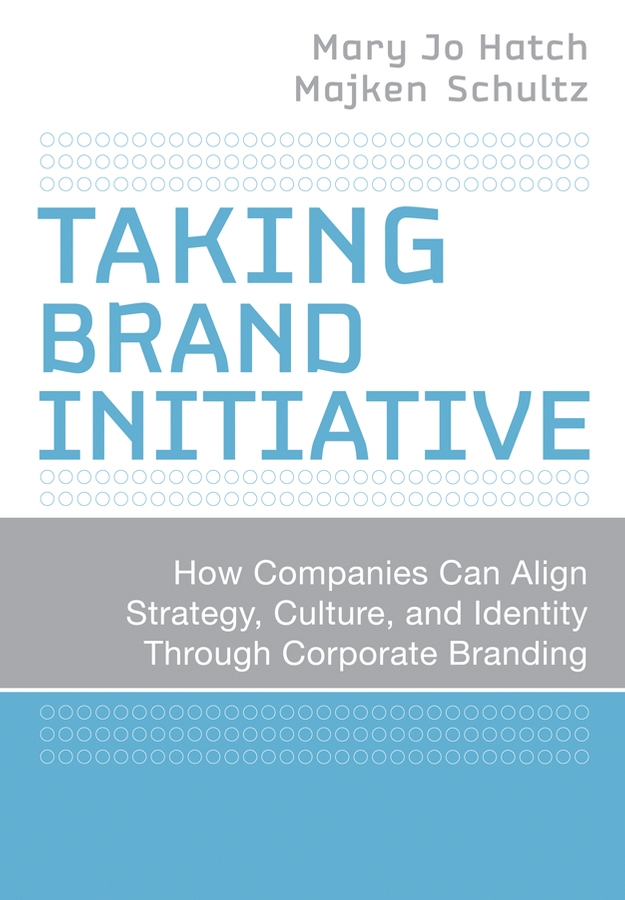 Majken Schultz Taking Brand Initiative. How Companies Can Align Strategy, Culture, and Identity Through Corporate Branding csr and corporate branding