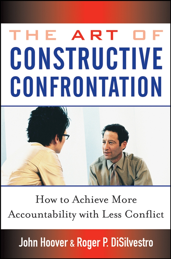 John Hoover The Art of Constructive Confrontation. How to Achieve More Accountability with Less Conflict ложечки и вилочки constructive eating