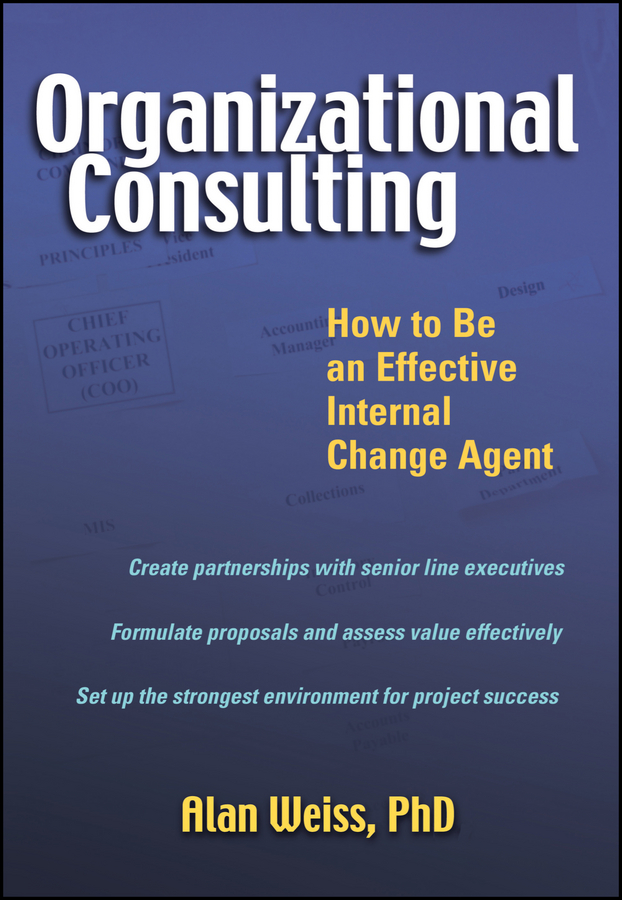 Alan Weiss Organizational Consulting. How to Be an Effective Internal Change Agent alan weiss organizational consulting how to be an effective internal change agent