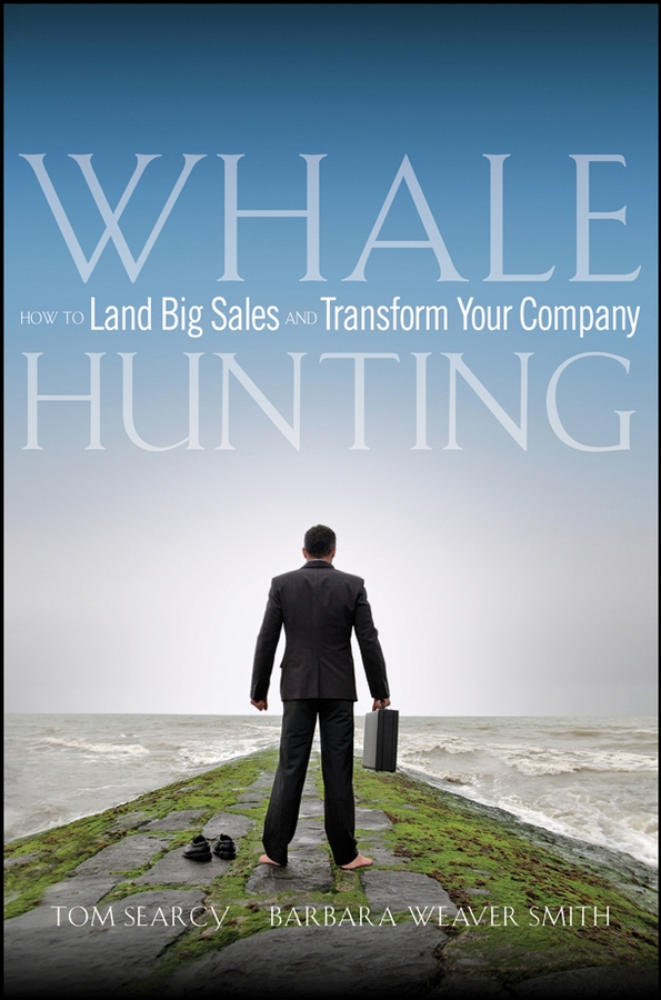 Tom Searcy Whale Hunting. How to Land Big Sales and Transform Your Company jonah and the whale