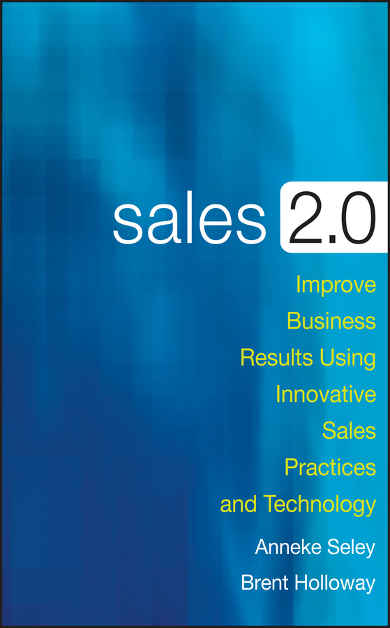 Anneke Seley Sales 2.0. Improve Business Results Using Innovative Sales Practices and Technology reima kiddo
