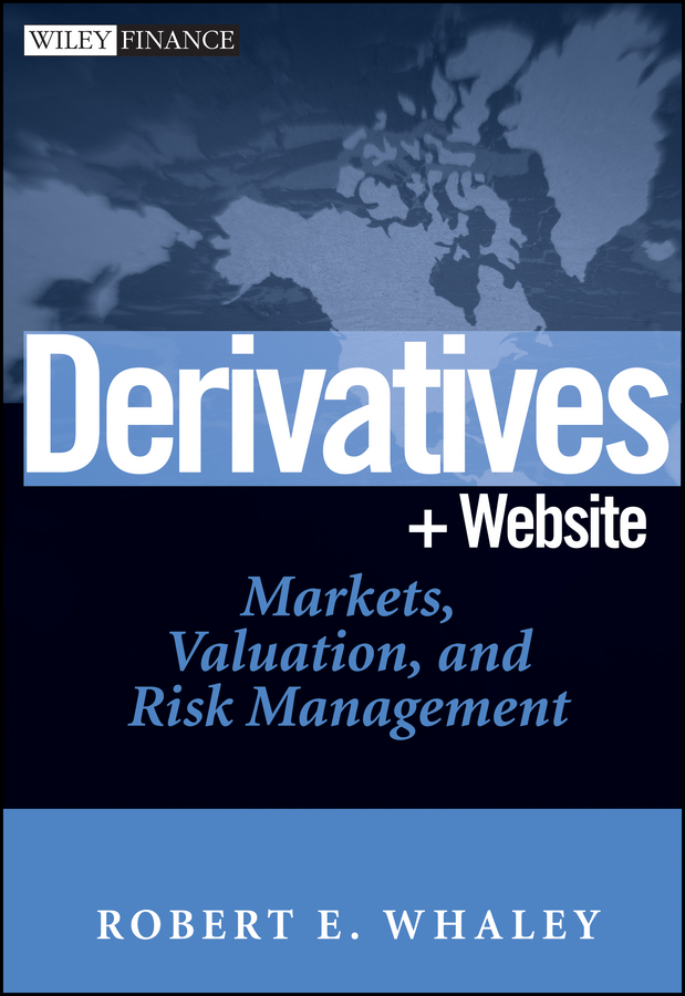 Robert Whaley E. Derivatives. Markets, Valuation, and Risk Management michael burchell no excuses how you can turn any workplace into a great one