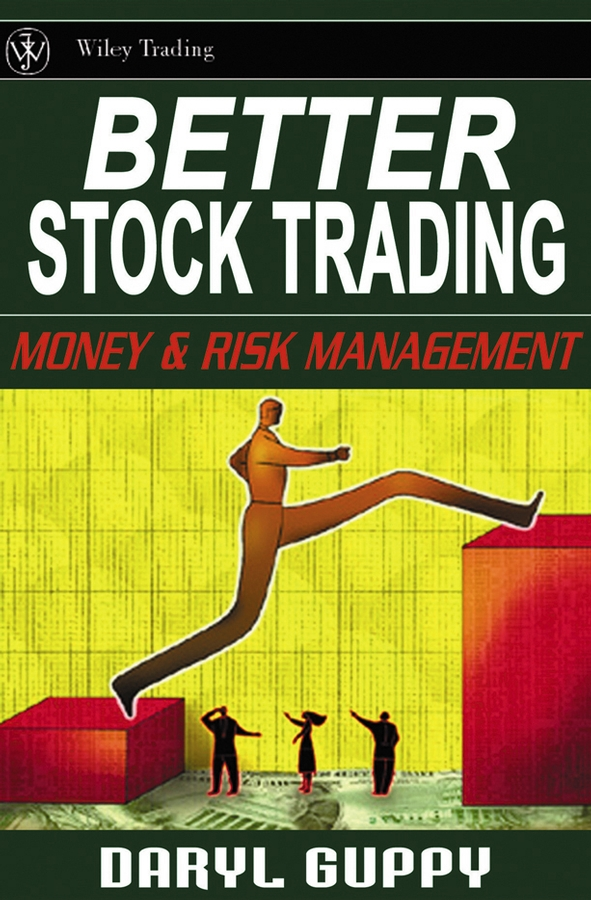 Daryl Guppy Better Stock Trading. Money and Risk Management alpesh patel the online trading cookbook