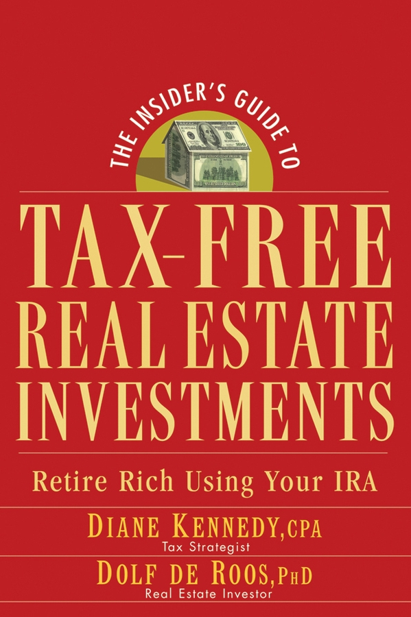 Diane Kennedy The Insider's Guide to Tax-Free Real Estate Investments. Retire Rich Using Your IRA diane kennedy the insider s guide to tax free real estate investments retire rich using your ira isbn 9780470087114
