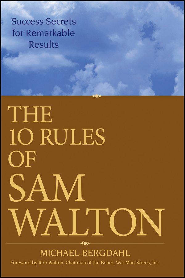 Michael Bergdahl The 10 Rules of Sam Walton. Success Secrets for Remarkable Results william heinecke the entrepreneur 25 golden rules for the global business manager