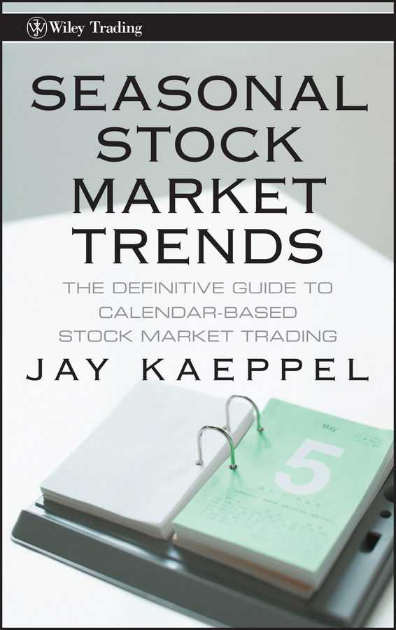 Jay Kaeppel Seasonal Stock Market Trends. The Definitive Guide to Calendar-Based Stock Market Trading wesley r gray quantitative momentum a practitioner s guide to building a momentum based stock selection system isbn 9781119237266