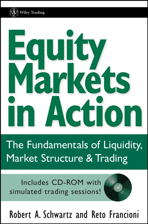 Reto Francioni Equity Markets in Action. The Fundamentals of Liquidity, Market Structure & Trading + CD christopher tate the art of trading a complete guide to trading the australian markets