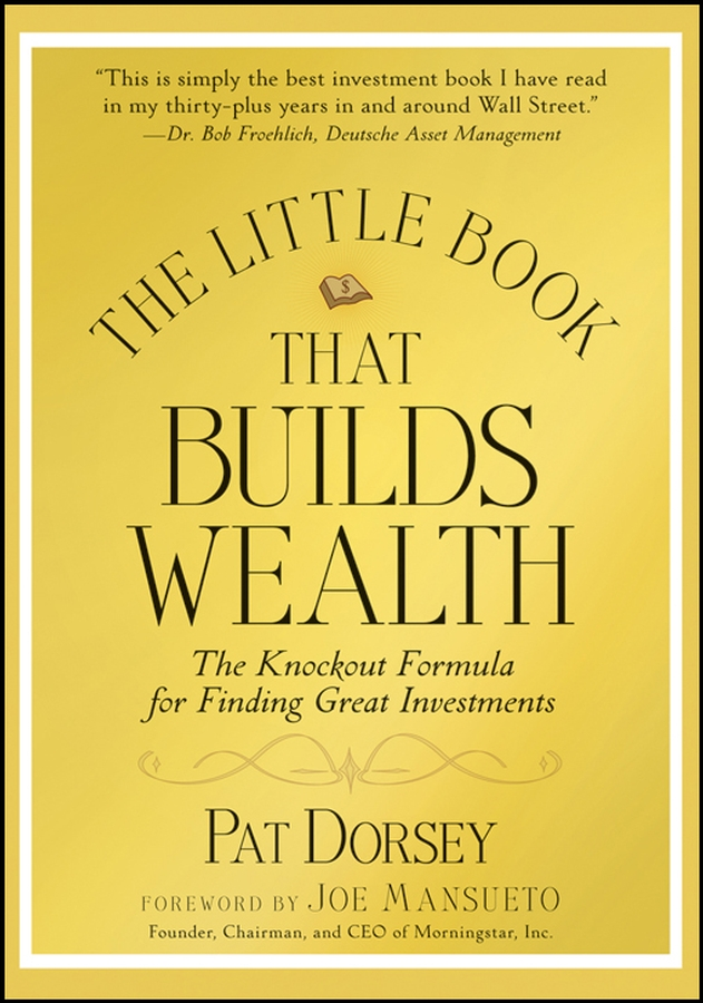 Pat Dorsey The Little Book That Builds Wealth. The Knockout Formula for Finding Great Investments john mihaljevic the manual of ideas the proven framework for finding the best value investments