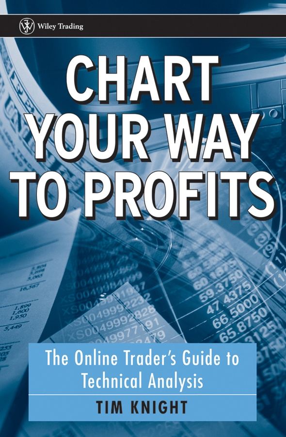 Chart Your Way To Profits. The Online Trader's Guide to Technical Analysis