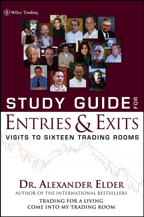 Alexander Elder Study Guide for Entries and Exits, Study Guide. Visits to 16 Trading Rooms alexander elder study guide for come into my trading room a complete guide to trading