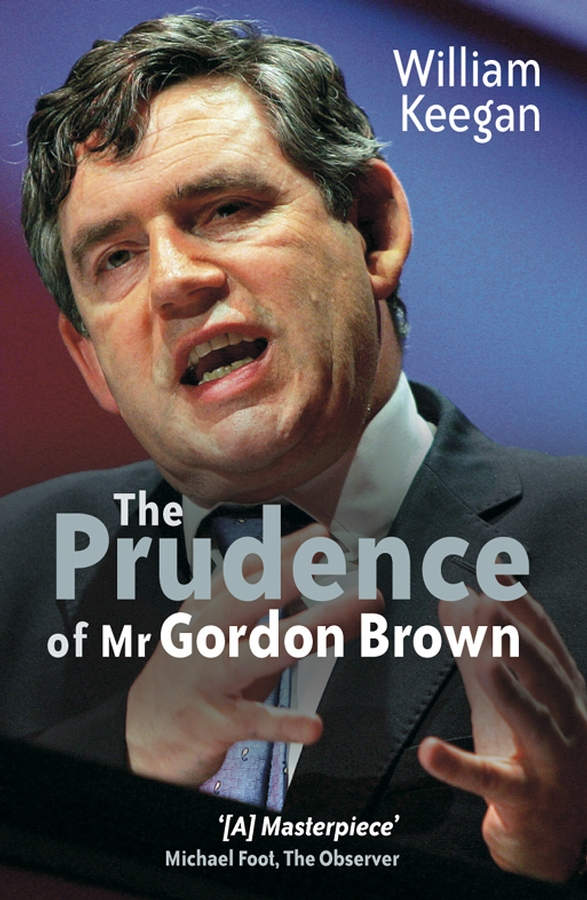 Фото - William Keegan The Prudence of Mr. Gordon Brown neuroeconomics decision making and the brain