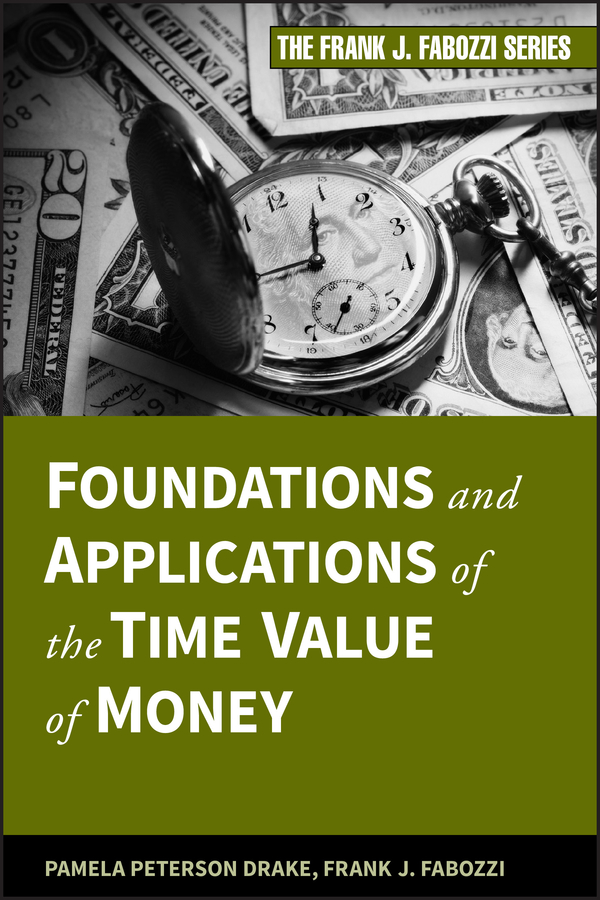 Frank Fabozzi J. Foundations and Applications of the Time Value of Money frank fabozzi j the handbook of municipal bonds