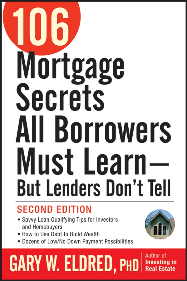 Gary Eldred W. 106 Mortgage Secrets All Borrowers Must Learn - But Lenders Don't Tell chip cummings mortgage myths 77 secrets that will save you thousands on home financing