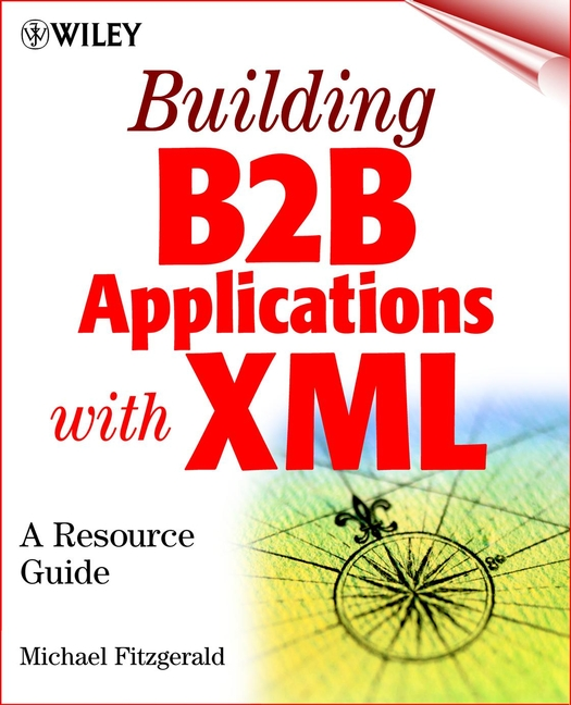 Michael Fitzgerald Building B2B Applications with XML. A Resource Guide danny ayers beginning xml