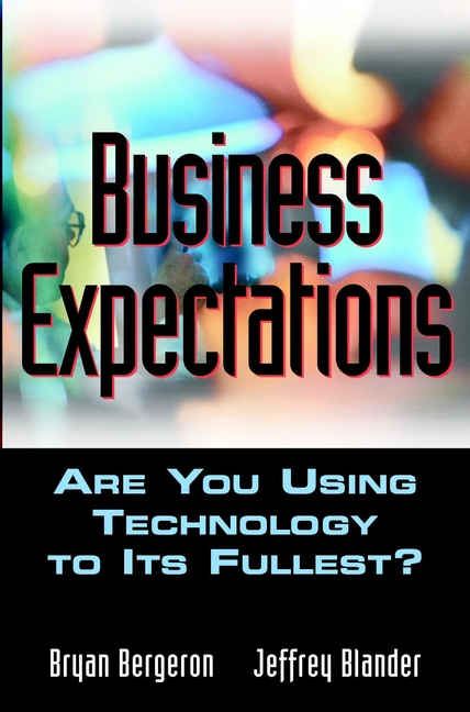 Bryan Bergeron Business Expectations. Are You Using Technology to its Fullest?