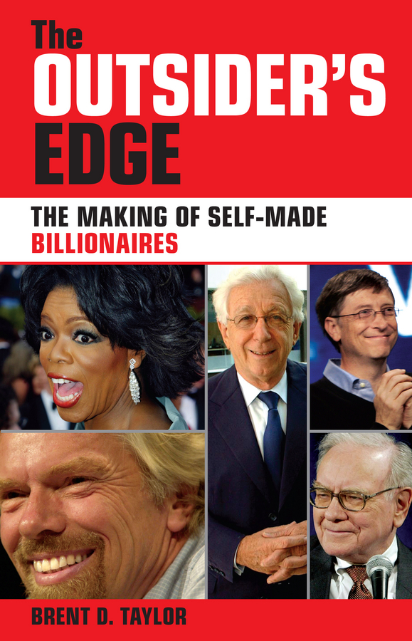 Brent Taylor D. The Outsider's Edge. The Making of Self-Made Billionaires
