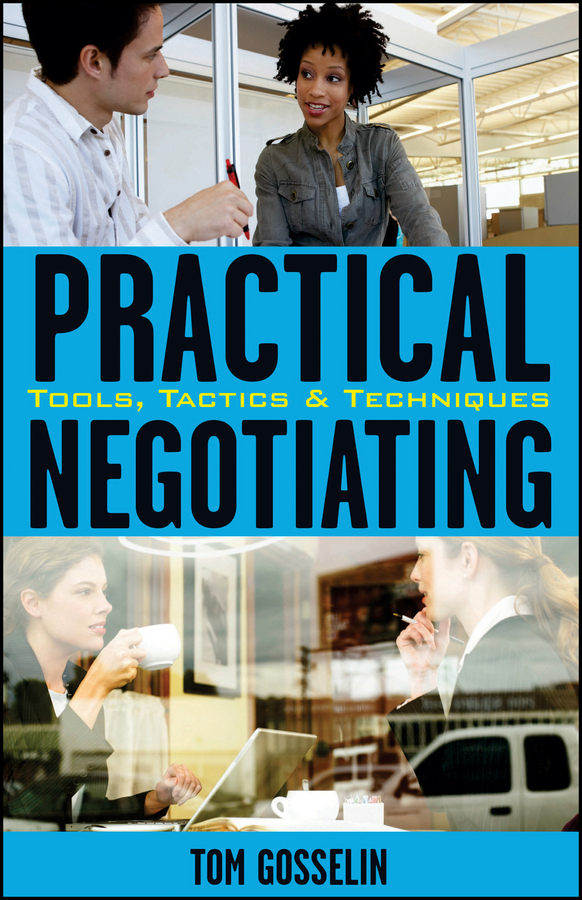 Tom Gosselin Practical Negotiating. Tools, Tactics & Techniques negotiating the artist
