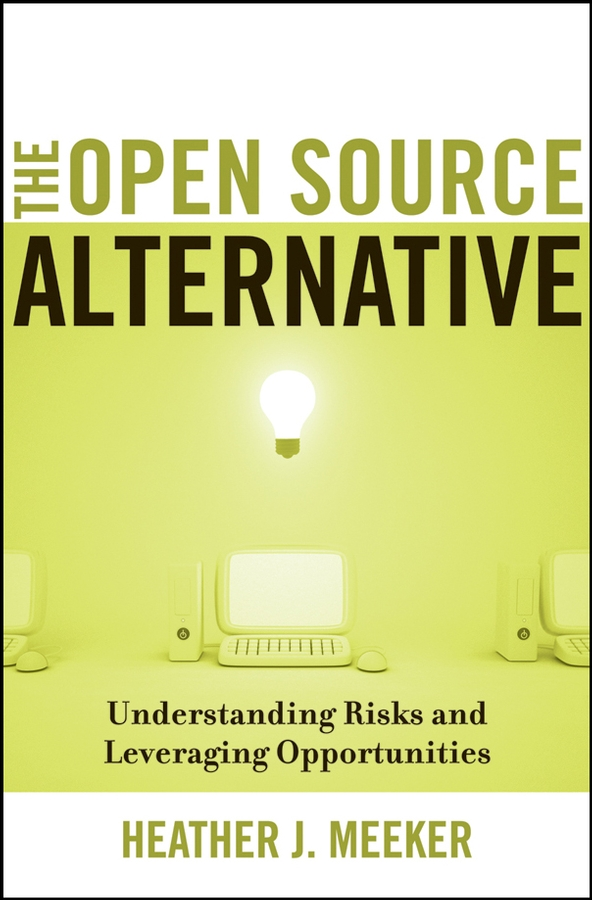 Heather Meeker J. The Open Source Alternative. Understanding Risks and Leveraging Opportunities jan sandred managing open source projects a wiley tech brief