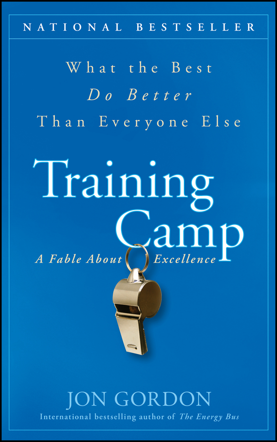 Jon Gordon Training Camp. What the Best Do Better Than Everyone Else sam glenn a kick in the attitude an energizing approach to recharge your team work and life