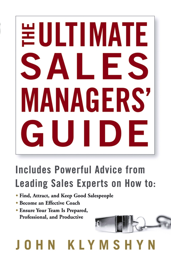 jonathan whistman the sales boss the real secret to hiring training and managing a sales team John Klymshyn The Ultimate Sales Managers' Guide