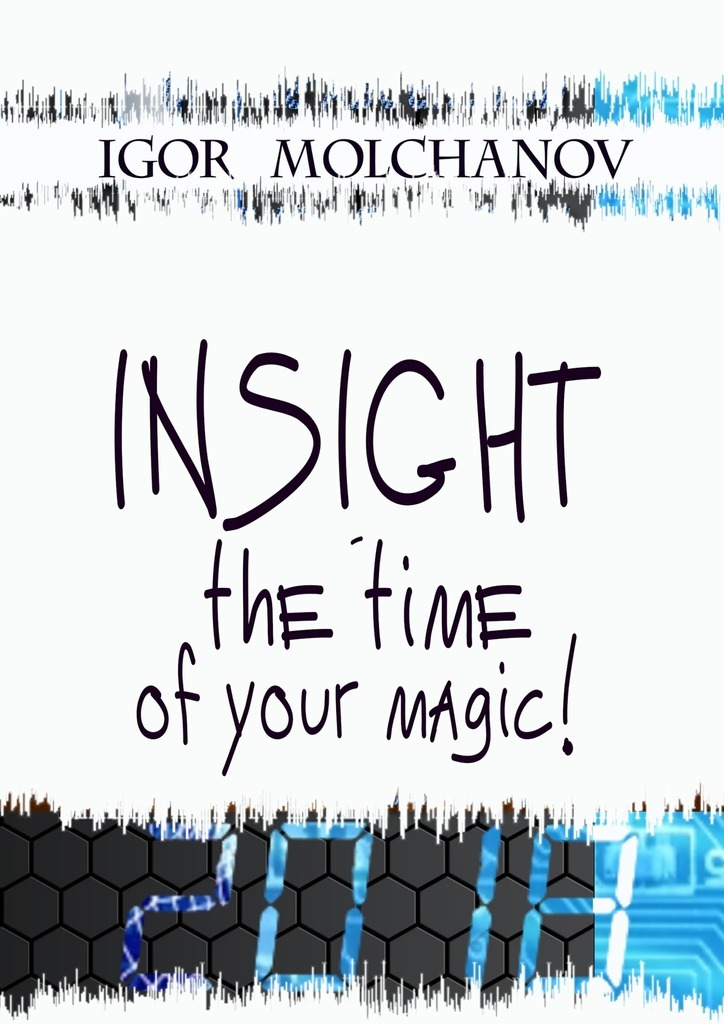 Igor Vladimirovich Molchanov INSIGHT is the time of your magic