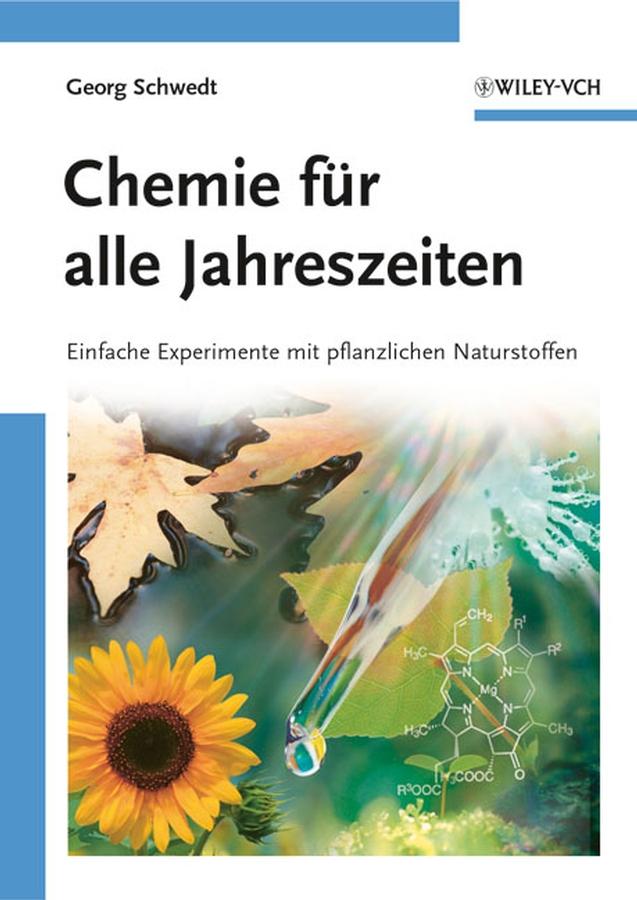 Prof. Schwedt Georg Chemie für alle Jahreszeiten. Einfache Experimente mit pflanzlichen Naturstoffen georg schwedt die chemie des lebens