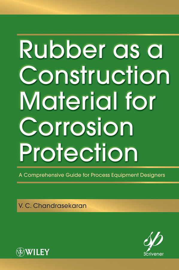 V. Chandrasekaran C. Rubber as a Construction Material for Corrosion Protection. A Comprehensive Guide for Process Equipment Designers malcolm kemp extreme events robust portfolio construction in the presence of fat tails isbn 9780470976791
