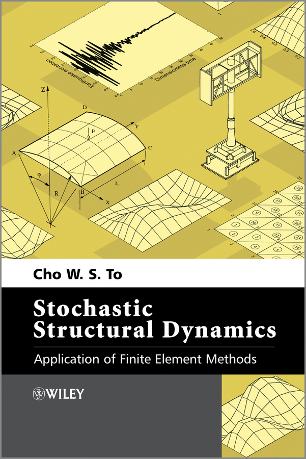 Cho W. S. To Stochastic Structural Dynamics. Application of Finite Element Methods pesenson misha meyer multiscale analysis and nonlinear dynamics from genes to the brain
