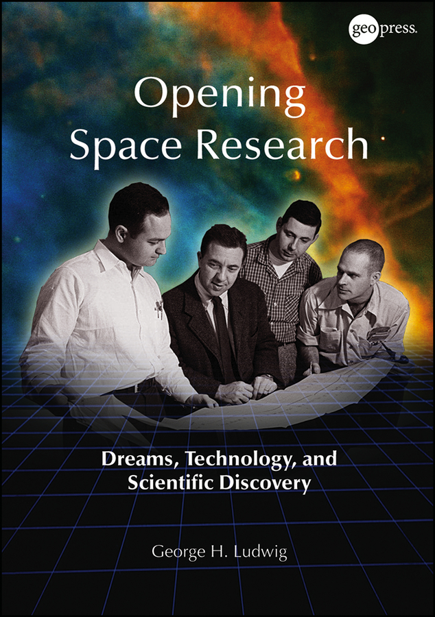 George Ludwig H. Opening Space Research. Dreams, Technology, and Scientific Discovery и м носов благая весть по иоанну издание 2 ое