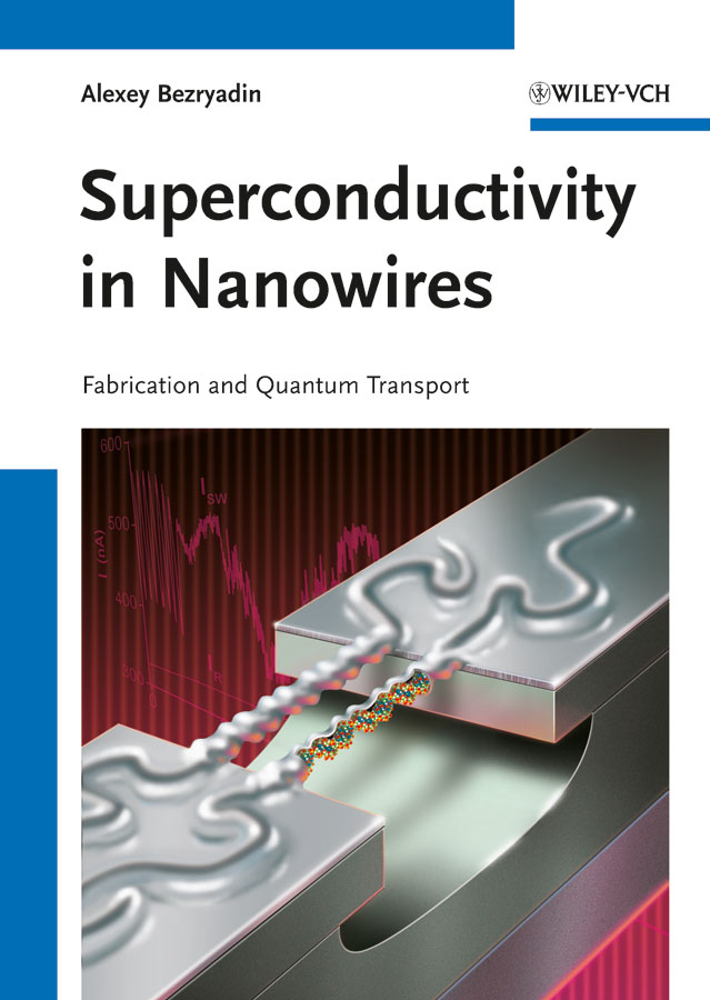 Alexey Bezryadin Superconductivity in Nanowires. Fabrication and Quantum Transport gren ireson discovering superconductivity an investigative approach isbn 9781118343197