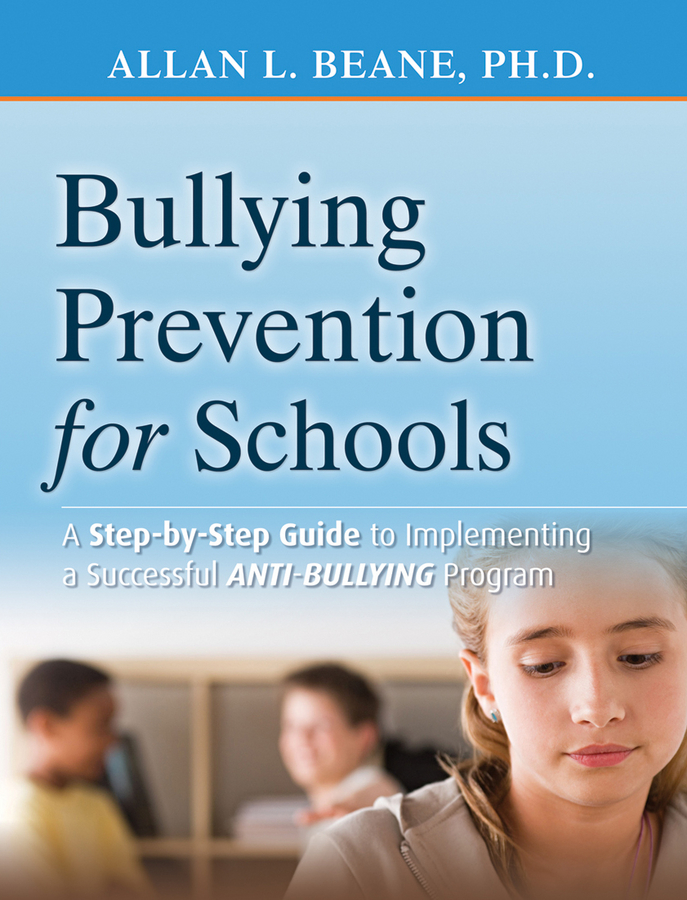 Allan Beane L. Bullying Prevention for Schools. A Step-by-Step Guide to Implementing a Successful Anti-Bullying Program noam gil g evidence based bullying prevention programs for children and youth new directions for youth development number 133 isbn 9781118364499