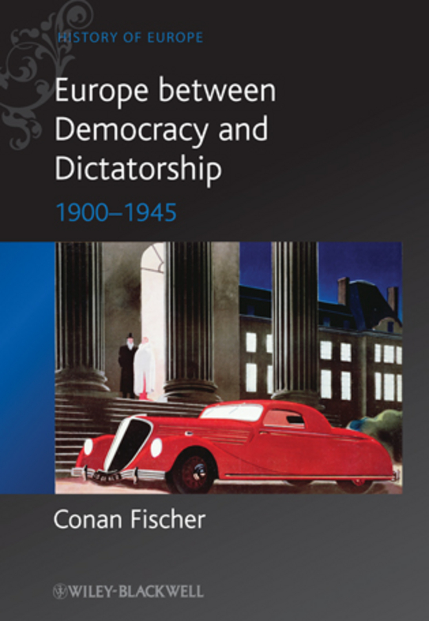 Conan Fischer Europe between Democracy and Dictatorship. 1900 - 1945 gender in twentieth century eastern europe and the ussr