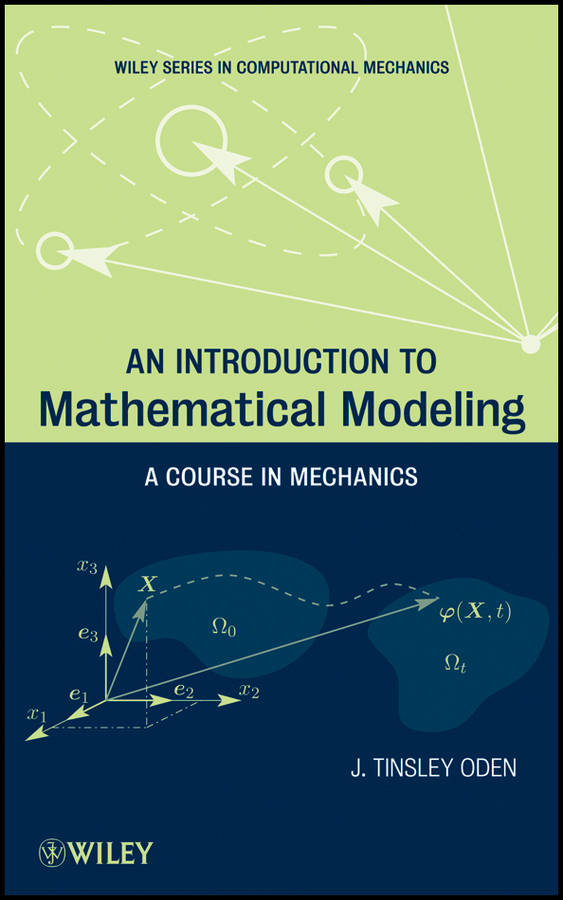 J. Oden Tinsley An Introduction to Mathematical Modeling. A Course in Mechanics hagihara celestial mechanics