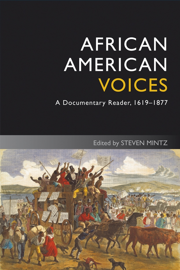 Steven Mintz African American Voices. A Documentary Reader, 1619-1877 designing a campus for african american females