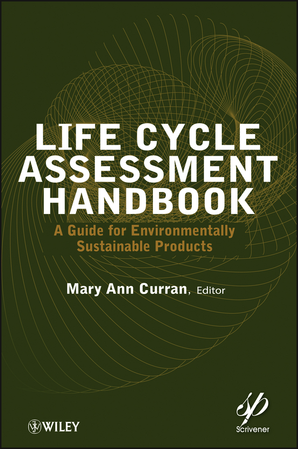 Mary Curran Ann Life Cycle Assessment Handbook. A Guide for Environmentally Sustainable Products rubén morawicki o handbook of sustainability for the food sciences