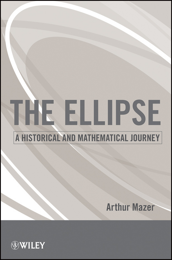 Arthur Mazer The Ellipse. A Historical and Mathematical Journey игровой комплекc romana 3 3 14 30 дачный теремок